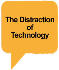 The Distraction of Technology
